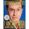 Stephen Colbert: I Am America (And So Can You!) [Paperback]